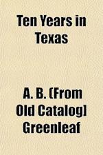 Ten Years in Texas af A. B. Greenleaf