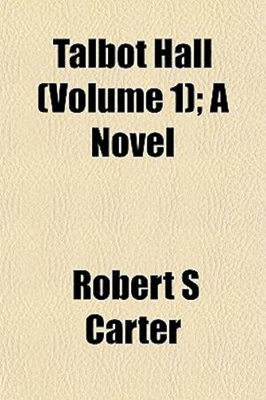 Talbot Hall (Volume 1); A Novel af Robert S. Carter