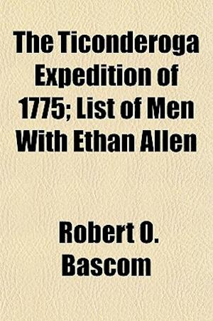 The Ticonderoga Expedition of 1775; List of Men with Ethan Allen af Robert O. Bascom