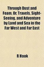 Through Dust and Foam, Or, Travels, Sight-Seeing, and Adventure by Land and Sea in the Far West and Far East af R. Hook