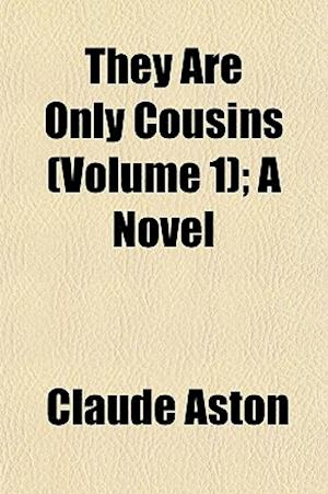 They Are Only Cousins (Volume 1); A Novel af Claude Aston