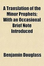 A Translation of the Minor Prophets; With an Occasional Brief Note Introduced af Benjamin Wallace Douglass