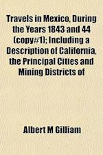 Travels in Mexico, During the Years 1843 and 44 (Copy#1); Including a Description of California, the Principal Cities and Mining Districts of af Albert M. Gilliam