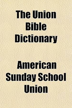The Union Bible Dictionary af American Sunday School Union