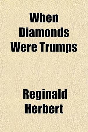 When Diamonds Were Trumps af Reginald Herbert
