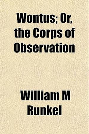 Wontus; Or, the Corps of Observation af William M. Runkel