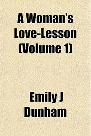 A Woman's Love-Lesson (Volume 1) af Emily J. Dunham