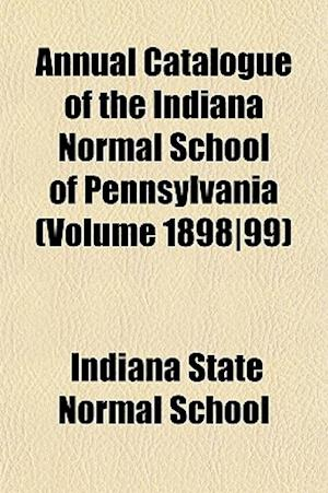 Annual Catalogue of the Indiana Normal School of Pennsylvania (Volume 1898-99) af Indiana State Normal School