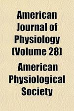 American Journal of Physiology (Volume 28) af American Physiological Society