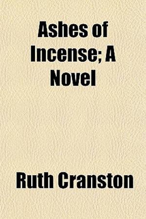 Ashes of Incense; A Novel af Ruth Cranston