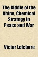 The Riddle of the Rhine, Chemical Strategy in Peace and War af Victor Lefebure