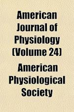 American Journal of Physiology (Volume 24) af American Physiological Society