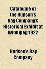 Catalogue of the Hudson's Bay Company's Historical Exhibit at Winnipeg 1922 af Hudson's Bay Company