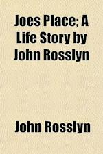 Joes Place; A Life Story by John Rosslyn af John Rosslyn