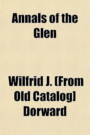 Annals of the Glen af Wilfrid J. Dorward