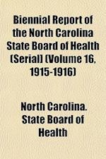 Biennial Report of the North Carolina State Board of Health (Serial] (Volume 16, 1915-1916) af North Carolina State Board of Health