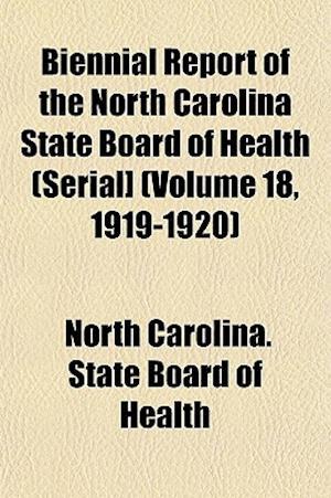 Biennial Report of the North Carolina State Board of Health (Serial] (Volume 18, 1919-1920) af North Carolina State Board of Health