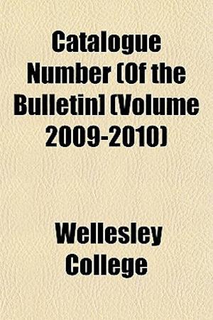 Catalogue Number (of the Bulletin] (Volume 2009-2010) af Wellesley College