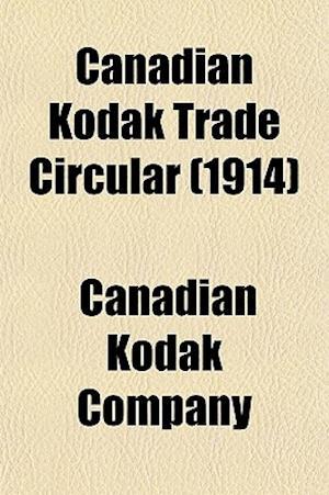Canadian Kodak Trade Circular (1914) af Canadian Kodak Company