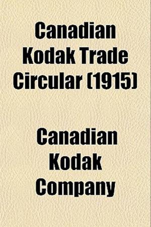 Canadian Kodak Trade Circular (1915) af Canadian Kodak Company