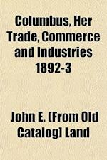 Columbus, Her Trade, Commerce and Industries 1892-3 af John E. Land