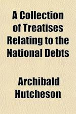A Collection of Treatises Relating to the National Debts af Archibald Hutcheson