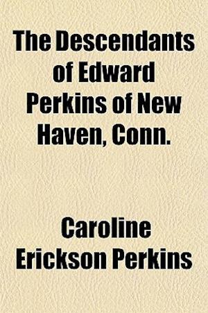The Descendants of Edward Perkins of New Haven, Conn. af Caroline Erickson Perkins