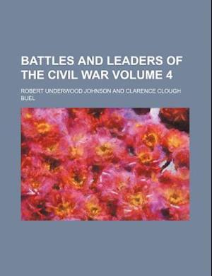 Battles and Leaders of the Civil War Volume 4 af Century Company, Robert Underwood Johnson
