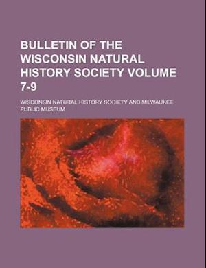 Bulletin of the Wisconsin Natural History Society Volume 7-9 af Wisconsin Natural History Society