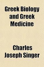 Greek Biology and Greek Medicine af Charles Joseph Singer