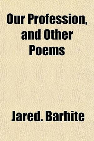 Our Profession, and Other Poems af Jared Barhite