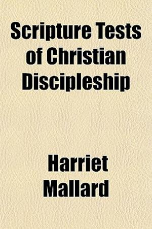 Scripture Tests of Christian Discipleship af Harriet Mallard