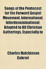 Songs of the Pentecost for the Forward Gospel Movement, International, Interdenominational; Adapted to All Christian Gatherings, Especially to af Charles H. Gabriel