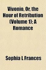 Vivonio, Or, the Hour of Retribution (Volume 1); A Romance af Sophia L. Frances