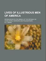 Lives of Illustrious Men of America; Distinguished in the Annals of the Republic as Legislators, Warriors and Philosophers af W. L. Barre