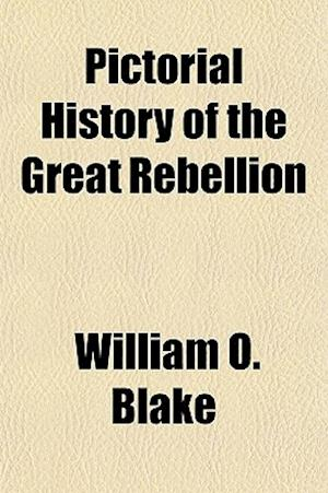 Pictorial History of the Great Rebellion af William O. Blake