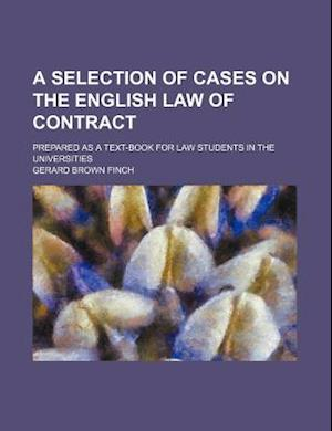 A Selection of Cases on the English Law of Contract; Prepared as a Text-Book for Law Students in the Universities af Gerard Brown Finch