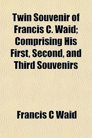 Twin Souvenir of Francis C. Waid; Comprising His First, Second, and Third Souvenirs af Francis C. Waid