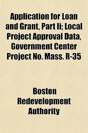 Application for Loan and Grant, Part II; Local Project Approval Data, Government Center Project No. Mass. R-35 af Boston Redevelopment Authority