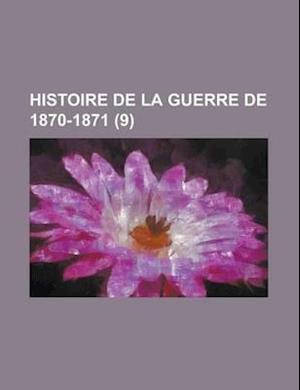 Histoire de La Guerre de 1870-1871 (9) af Charles Stanish, Anonymous