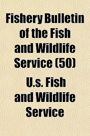 Fishery Bulletin of the Fish and Wildlife Service (50) af U S Fish, U. S. Fish and Wildlife Service, Wildlife Service
