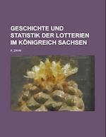 Geschichte Und Statistik Der Lotterien Im Konigreich Sachsen af Lawrence J. Hannon, A. Zahn