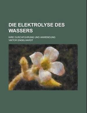 Die Elektrolyse Des Wassers; Ihre Durchfuhrung Und Anwendung af Viktor Engelhardt, Geological Survey