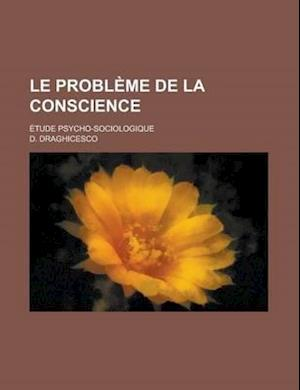 Le Probleme de La Conscience; Etude Psycho-Sociologique af States Co United States Congress Senate, D. Draghicesco