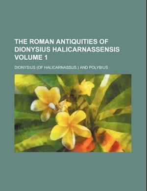 The Roman Antiquities of Dionysius Halicarnassensis Volume 1 af Dionysius, Of Halicarnassus Dionysius