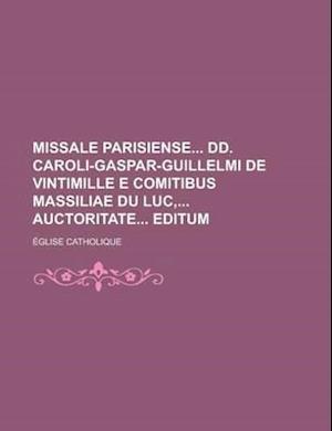 Missale Parisiense DD. Caroli-Gaspar-Guillelmi de Vintimille E Comitibus Massiliae Du Luc, Auctoritate Editum af Eglise Catholique, California Dept of Water Resources