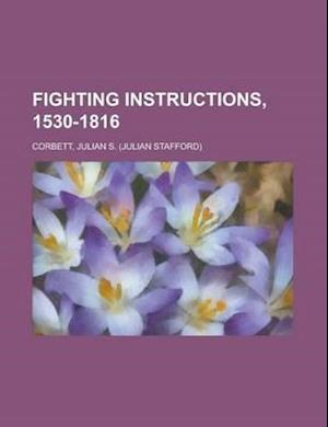 Fighting Instructions, 1530-1816 af Julian S. Corbett