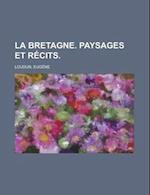 La Bretagne. Paysages Et Rcits. af Eugene Loudun, Eugne Loudun