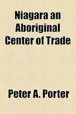 Niagara an Aboriginal Center of Trade af Peter A. Porter