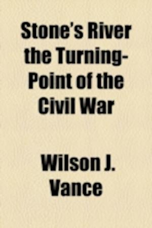 Stone's River the Turning-Point of the Civil War af Wilson J. Vance